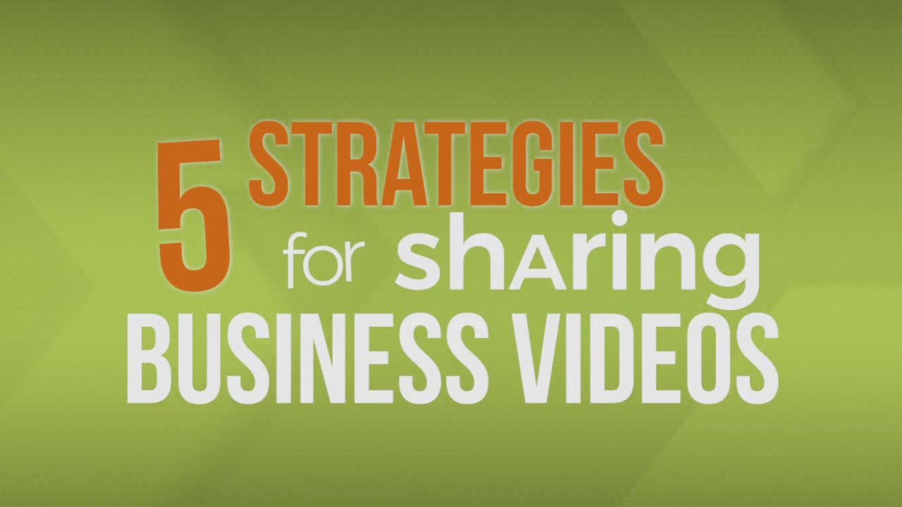 Business Videos - 5 Strategies for Sharing